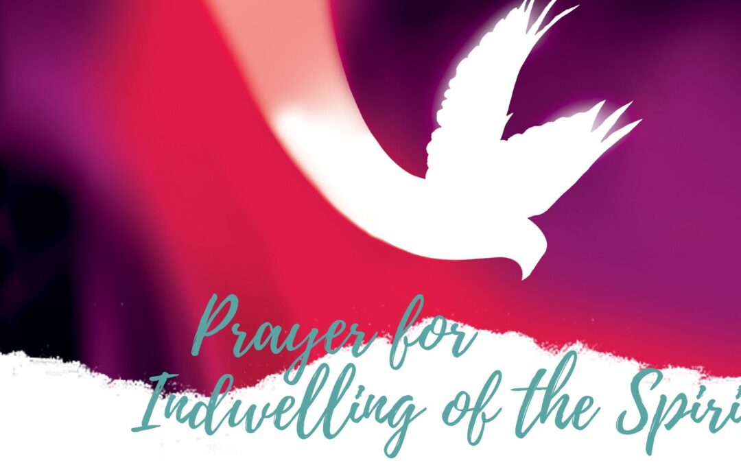 Prayer for Indwelling of the Holy Spirit